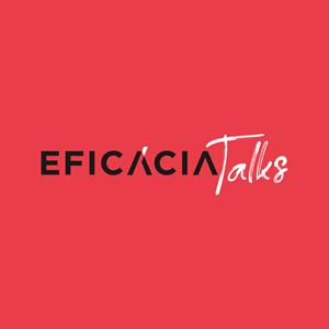 Eficácia Talks